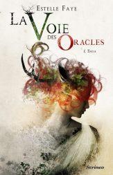 La voie des Oracles - Estelle Faye - Scrineo