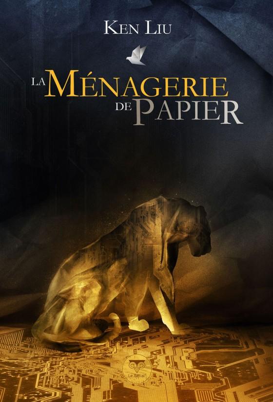 La Ménagerie de Papier - Ken Liu - L Bélial'